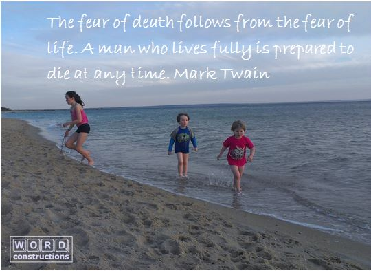 Fear of death follows from the fear of life. Mark Twain